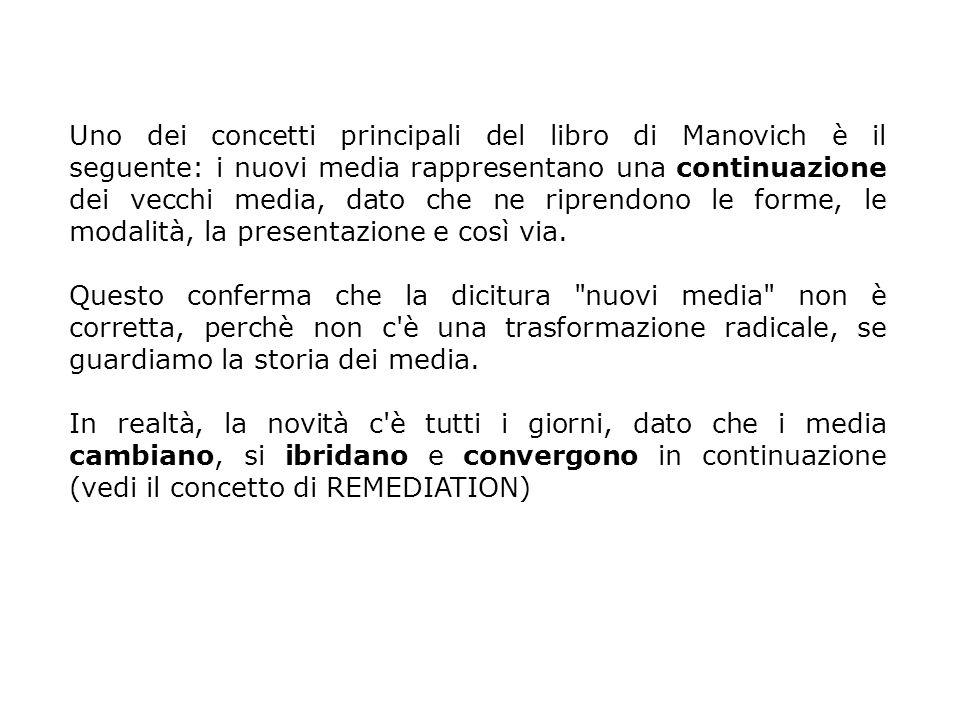Uno dei concetti principali del libro di Manovich è il seguente: i nuovi media rappresentano una continuazione dei vecchi media, dato che ne riprendono le forme, le modalità, la presentazione e così via.