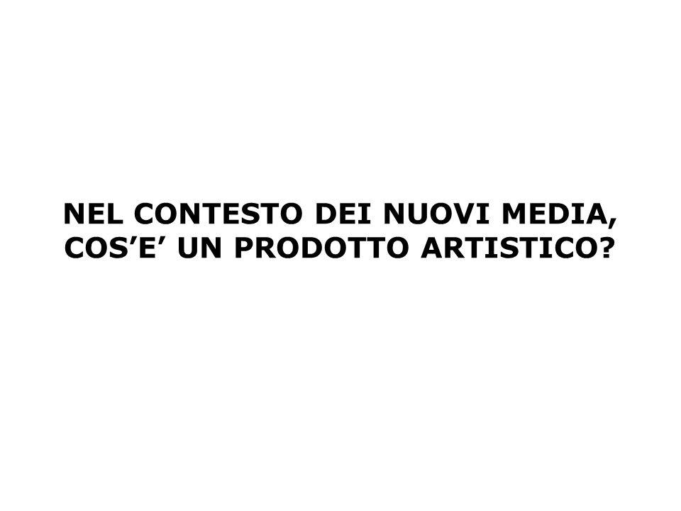 NEL CONTESTO DEI NUOVI MEDIA, COS'E' UN PRODOTTO ARTISTICO?