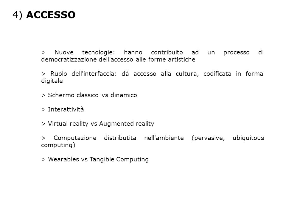 4) ACCESSO > Nuove tecnologie: hanno contribuito ad un processo di democratizzazione dell'accesso alle forme artistiche > Ruolo dell'interfaccia: dà a