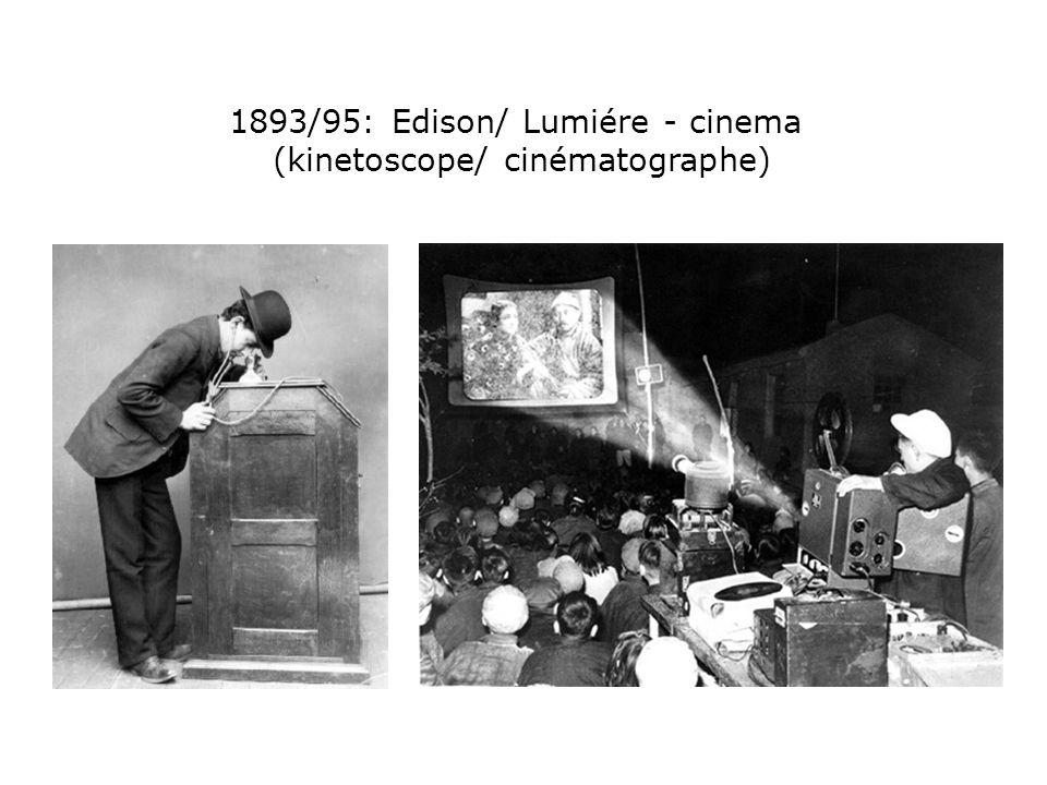 1893/95: Edison/ Lumiére - cinema (kinetoscope/ cinématographe)