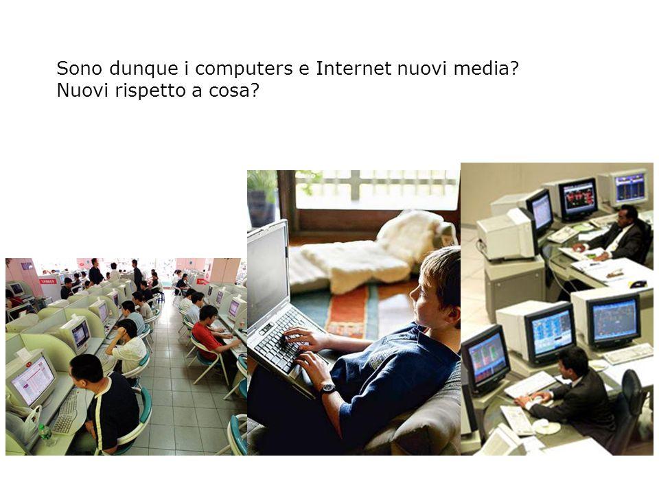 Sono dunque i computers e Internet nuovi media Nuovi rispetto a cosa
