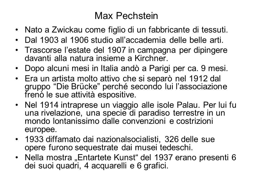 Max Pechstein Nato a Zwickau come figlio di un fabbricante di tessuti. Dal 1903 al 1906 studio all'accademia delle belle arti. Trascorse l'estate del