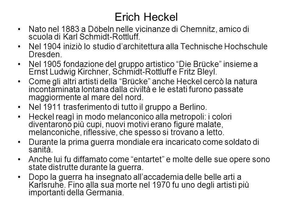 Erich Heckel Nato nel 1883 a Döbeln nelle vicinanze di Chemnitz, amico di scuola di Karl Schmidt-Rottluff. Nel 1904 iniziò lo studio d'architettura al