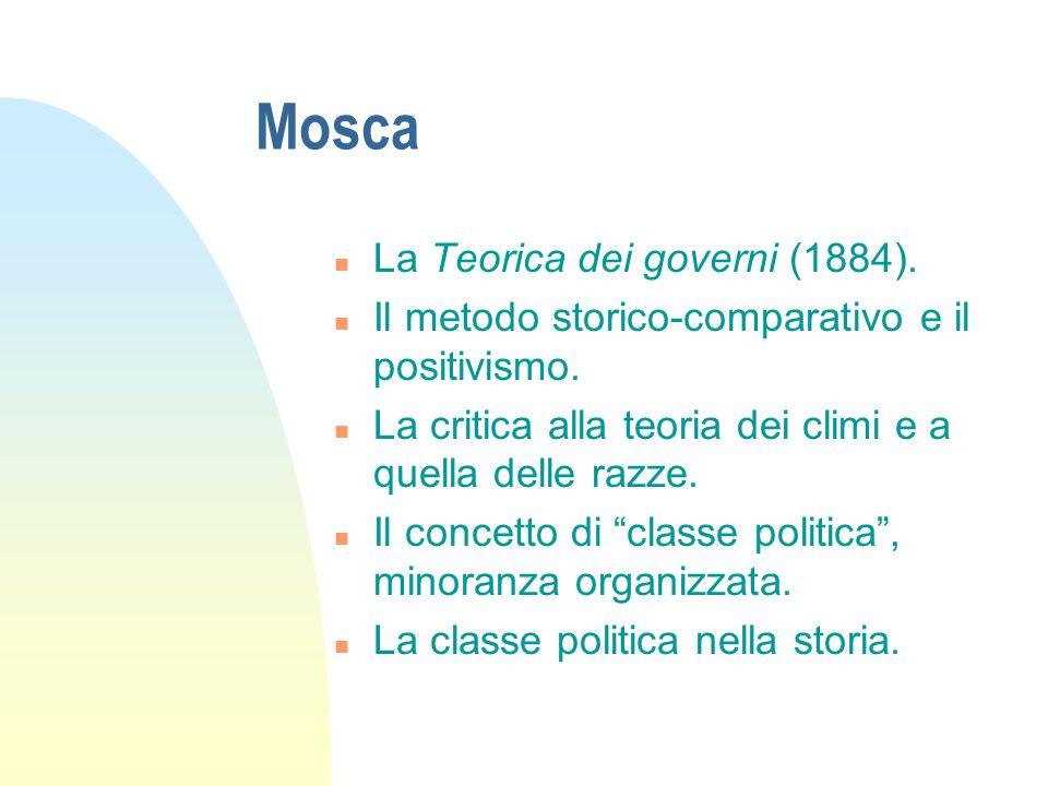 Mosca n La Teorica dei governi (1884). n Il metodo storico-comparativo e il positivismo.