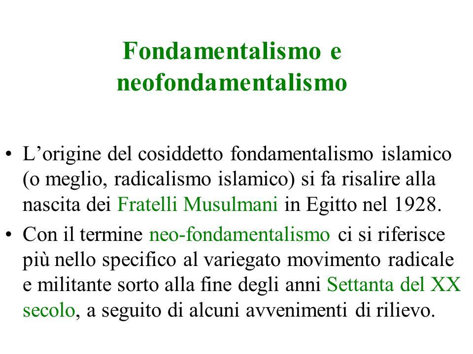 Fondamentalismo e neofondamentalismo L'origine del cosiddetto fondamentalismo islamico (o meglio, radicalismo islamico) si fa risalire alla nascita dei Fratelli Musulmani in Egitto nel 1928.