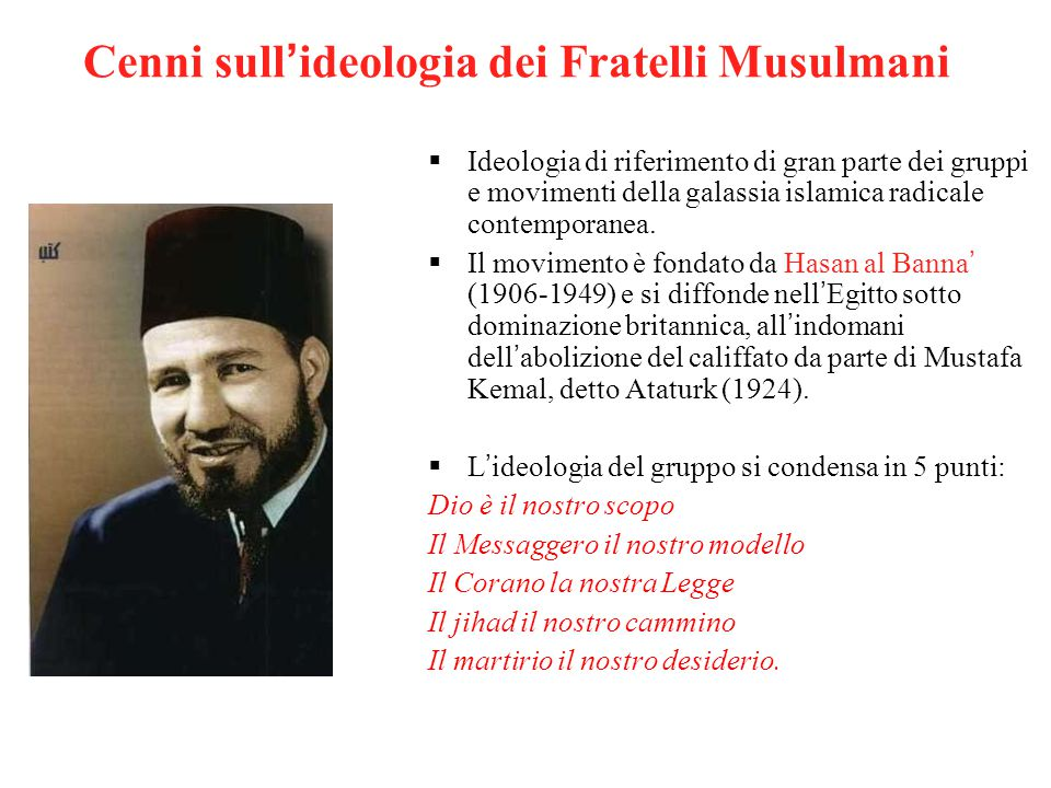 Cenni sull'ideologia dei Fratelli Musulmani  Ideologia di riferimento di gran parte dei gruppi e movimenti della galassia islamica radicale contemporanea.