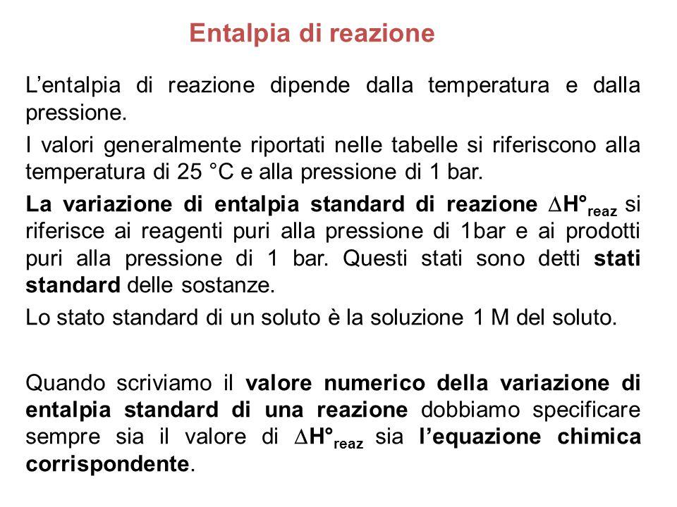 Entalpia di reazione L'entalpia di reazione dipende dalla temperatura e dalla pressione. I valori generalmente riportati nelle tabelle si riferiscono