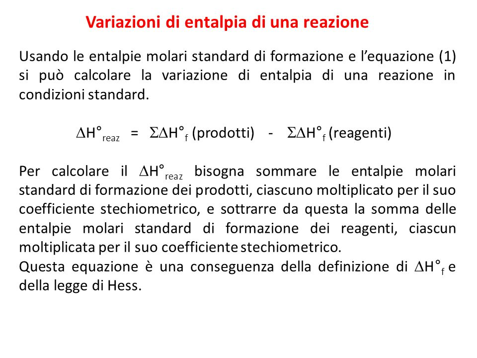 Variazioni di entalpia di una reazione Usando le entalpie molari standard di formazione e l'equazione (1) si può calcolare la variazione di entalpia d