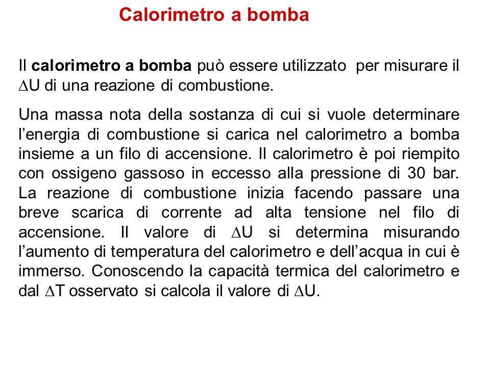 Calorimetro a bomba Il calorimetro a bomba può essere utilizzato per misurare il  U di una reazione di combustione.