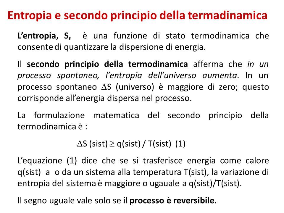 Entropia e secondo principio della termadinamica L'entropia, S, è una funzione di stato termodinamica che consente di quantizzare la dispersione di en