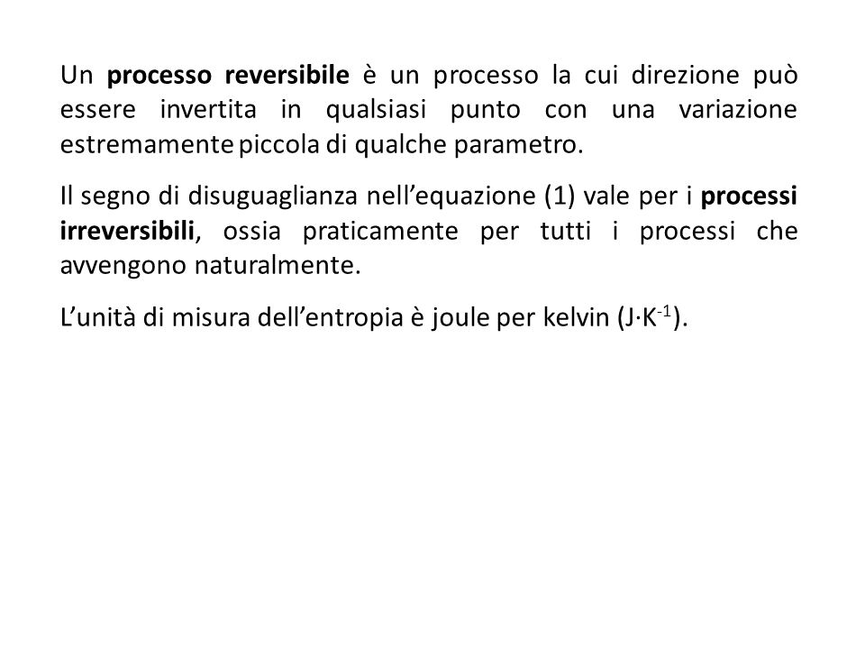 Un processo reversibile è un processo la cui direzione può essere invertita in qualsiasi punto con una variazione estremamente piccola di qualche parametro.