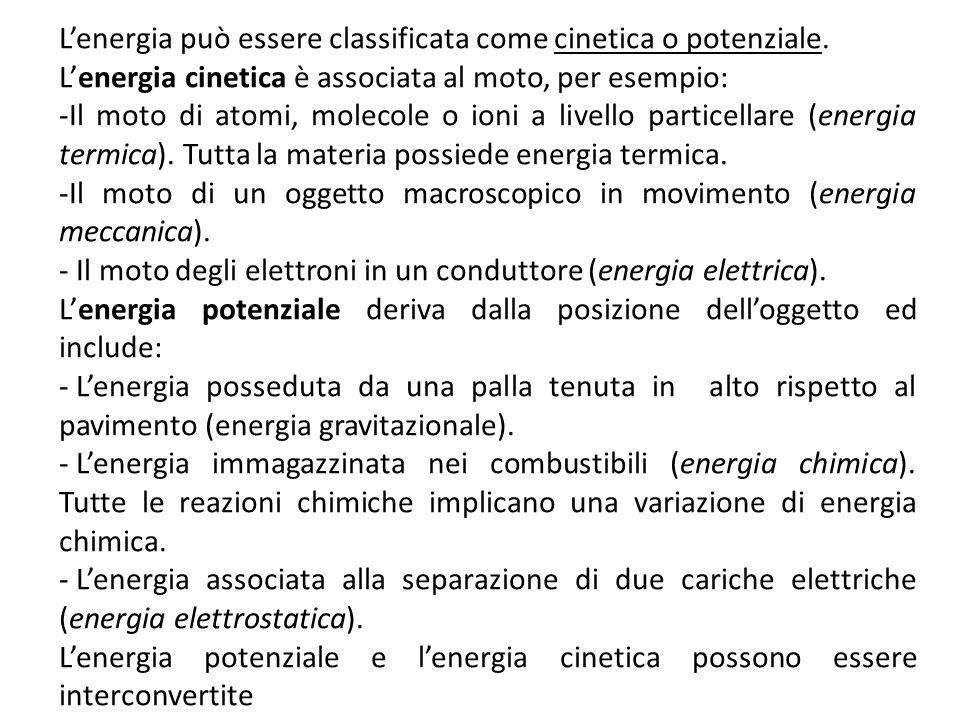 L'energia può essere classificata come cinetica o potenziale. L'energia cinetica è associata al moto, per esempio: -Il moto di atomi, molecole o ioni