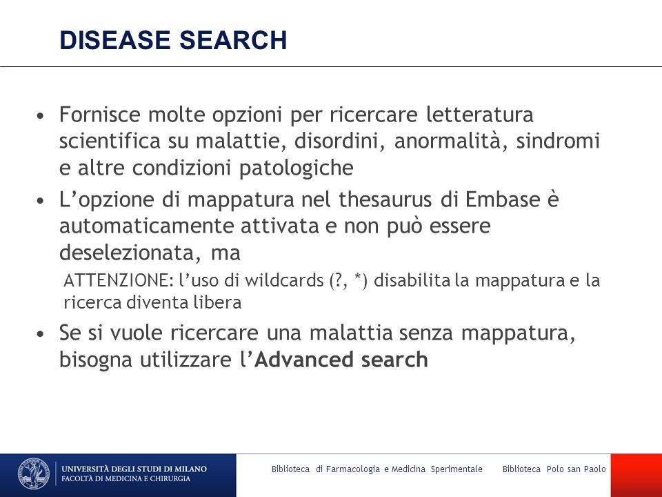 DISEASE SEARCH Fornisce molte opzioni per ricercare letteratura scientifica su malattie, disordini, anormalità, sindromi e altre condizioni patologich