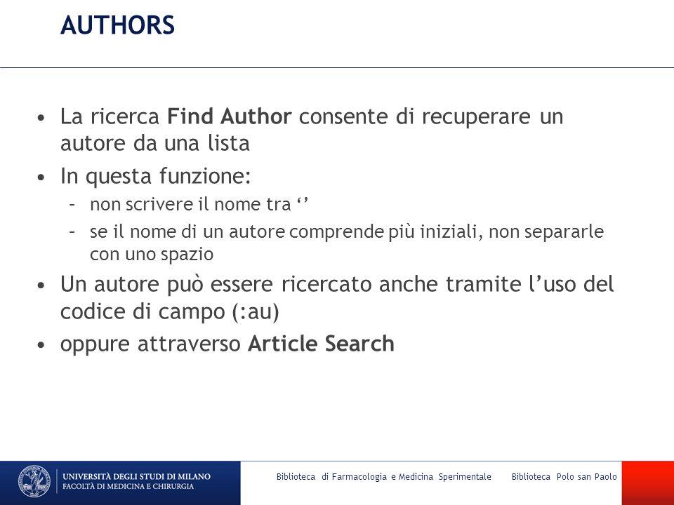 AUTHORS La ricerca Find Author consente di recuperare un autore da una lista In questa funzione: –non scrivere il nome tra '' –se il nome di un autore