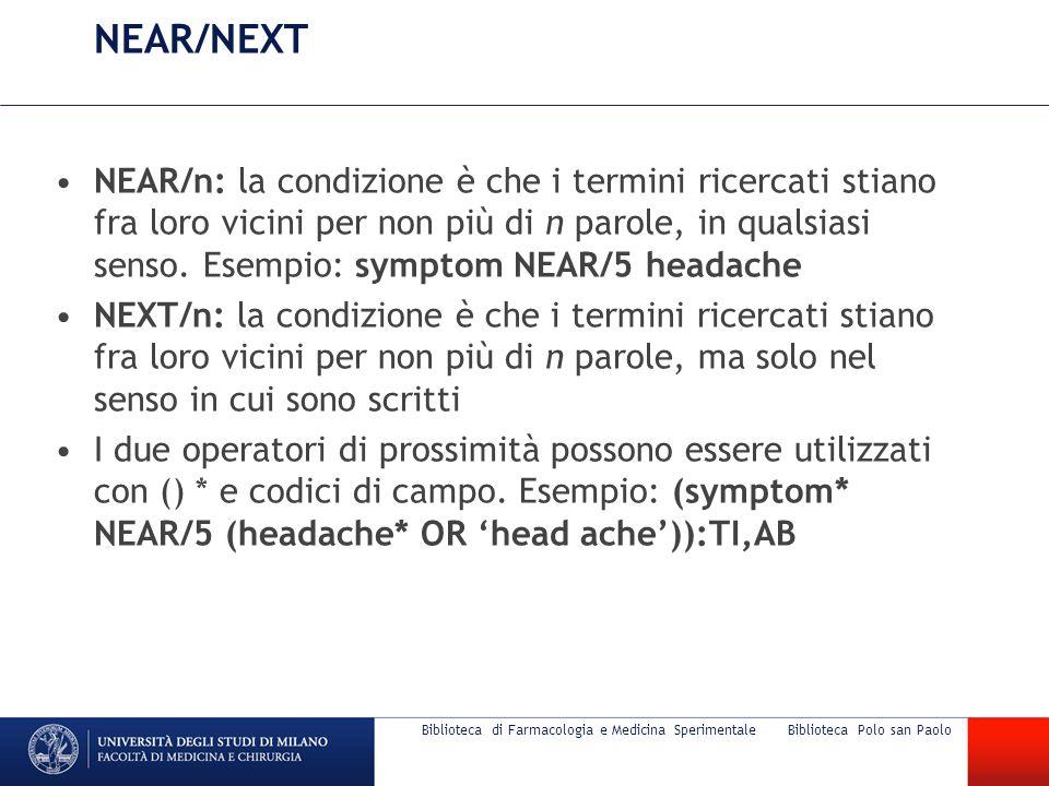 NEAR/NEXT NEAR/n: la condizione è che i termini ricercati stiano fra loro vicini per non più di n parole, in qualsiasi senso. Esempio: symptom NEAR/5