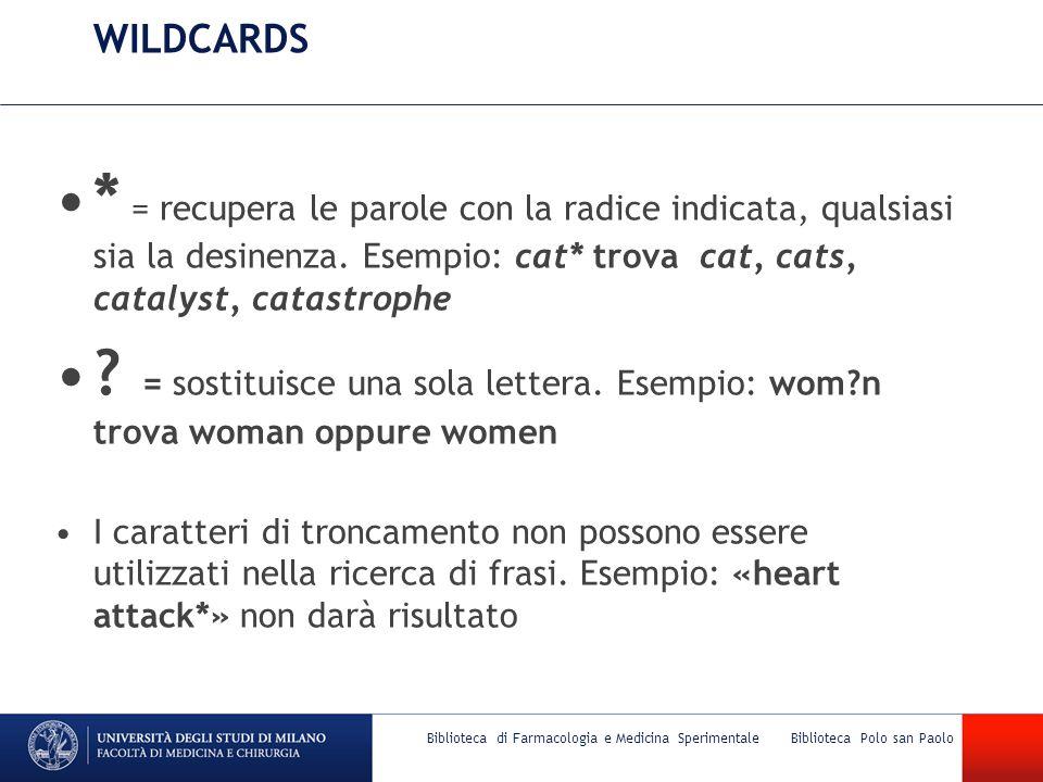 WILDCARDS * = recupera le parole con la radice indicata, qualsiasi sia la desinenza. Esempio: cat* trova cat, cats, catalyst, catastrophe ? = sostitui