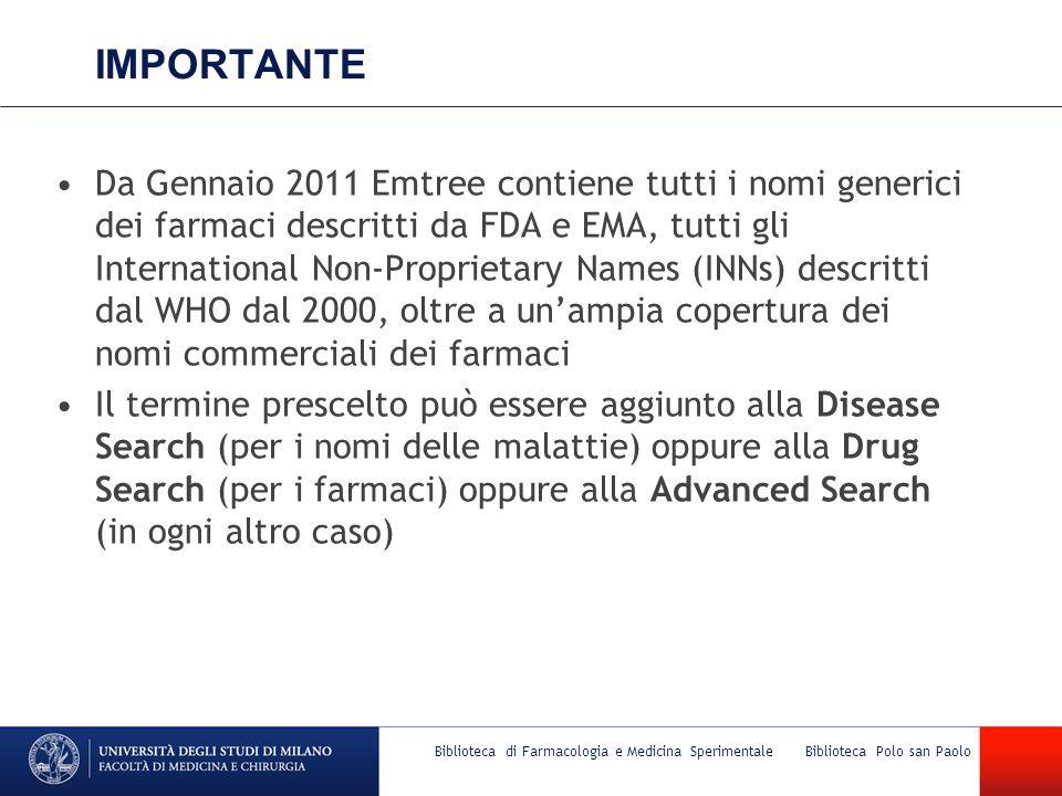 Biblioteca di Farmacologia e Medicina Sperimentale Biblioteca Polo san Paolo IMPORTANTE Da Gennaio 2011 Emtree contiene tutti i nomi generici dei farm