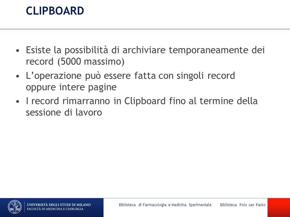 CLIPBOARD Esiste la possibilità di archiviare temporaneamente dei record (5000 massimo) L'operazione può essere fatta con singoli record oppure intere