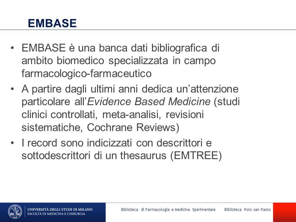 EMBASE EMBASE è una banca dati bibliografica di ambito biomedico specializzata in campo farmacologico-farmaceutico A partire dagli ultimi anni dedica
