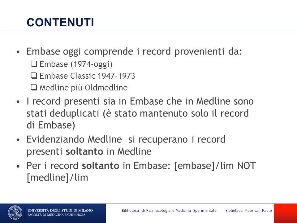 Biblioteca di Farmacologia e Medicina Sperimentale Biblioteca Polo san Paolo CONTENUTI Embase oggi comprende i record provenienti da:  Embase (1974-o