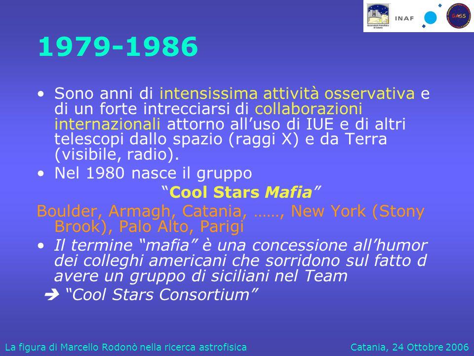 Catania, 24 Ottobre 2006La figura di Marcello Rodonò nella ricerca astrofisica 1979-1986 Sono anni di intensissima attività osservativa e di un forte intrecciarsi di collaborazioni internazionali attorno all'uso di IUE e di altri telescopi dallo spazio (raggi X) e da Terra (visibile, radio).