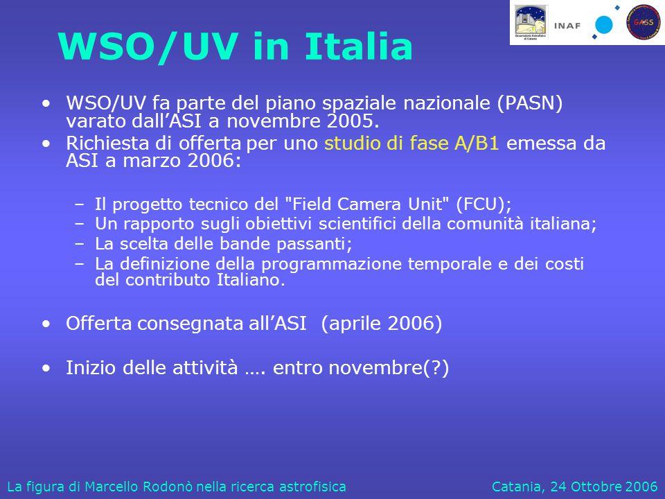 Catania, 24 Ottobre 2006La figura di Marcello Rodonò nella ricerca astrofisica WSO/UV in Italia WSO/UV fa parte del piano spaziale nazionale (PASN) varato dall'ASI a novembre 2005.
