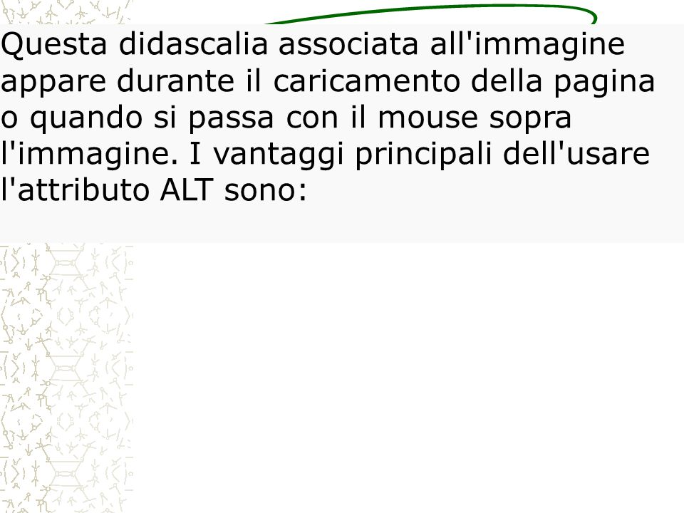 Un attributo fondamentale del tag è ALT (testo alternativo).