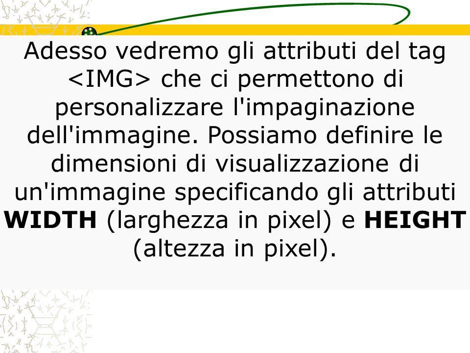 Per inserire un immagine in una pagina HTML basta inserire il tag: ; questo tag non ha bisogno di chiusura.