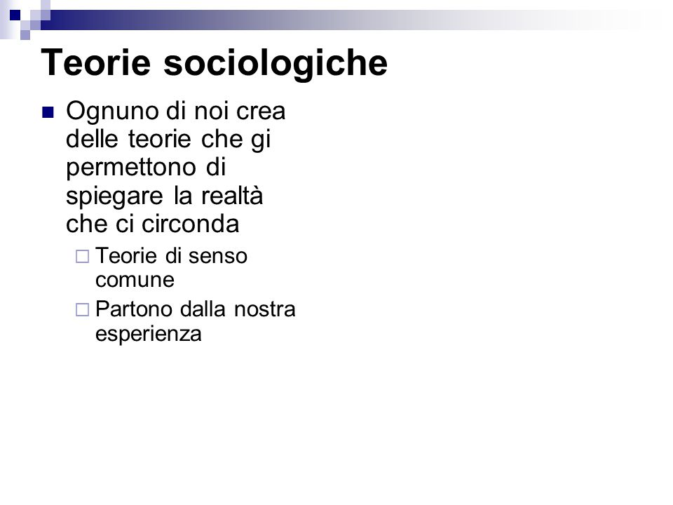 Teorie sociologiche  Si fondano sulle idee dei sociologi precedenti.