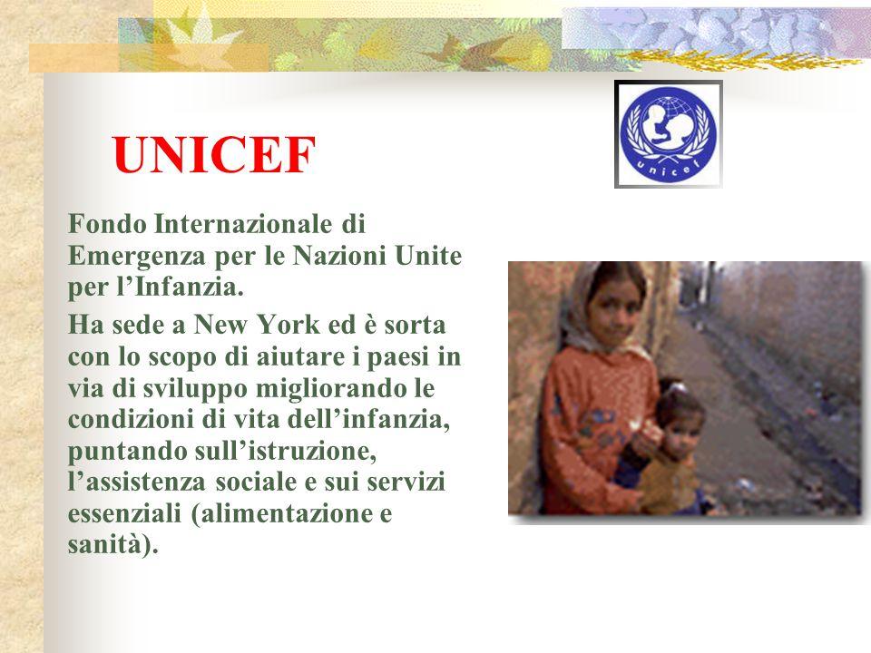 UNICEF Fondo Internazionale di Emergenza per le Nazioni Unite per l'Infanzia. Ha sede a New York ed è sorta con lo scopo di aiutare i paesi in via di