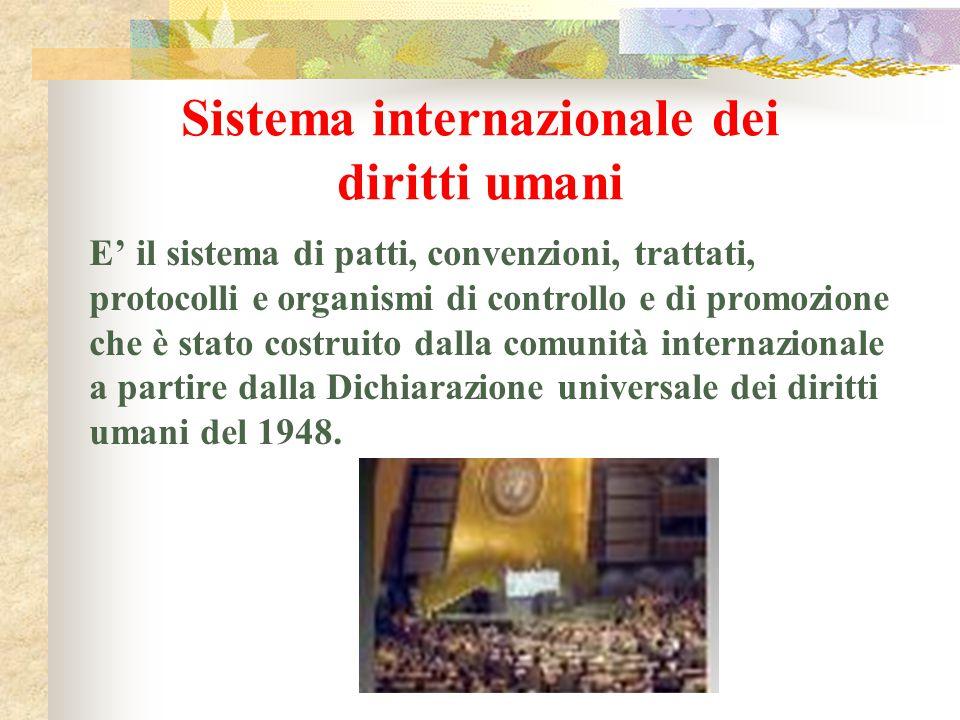 Sistema internazionale dei diritti umani E' il sistema di patti, convenzioni, trattati, protocolli e organismi di controllo e di promozione che è stat