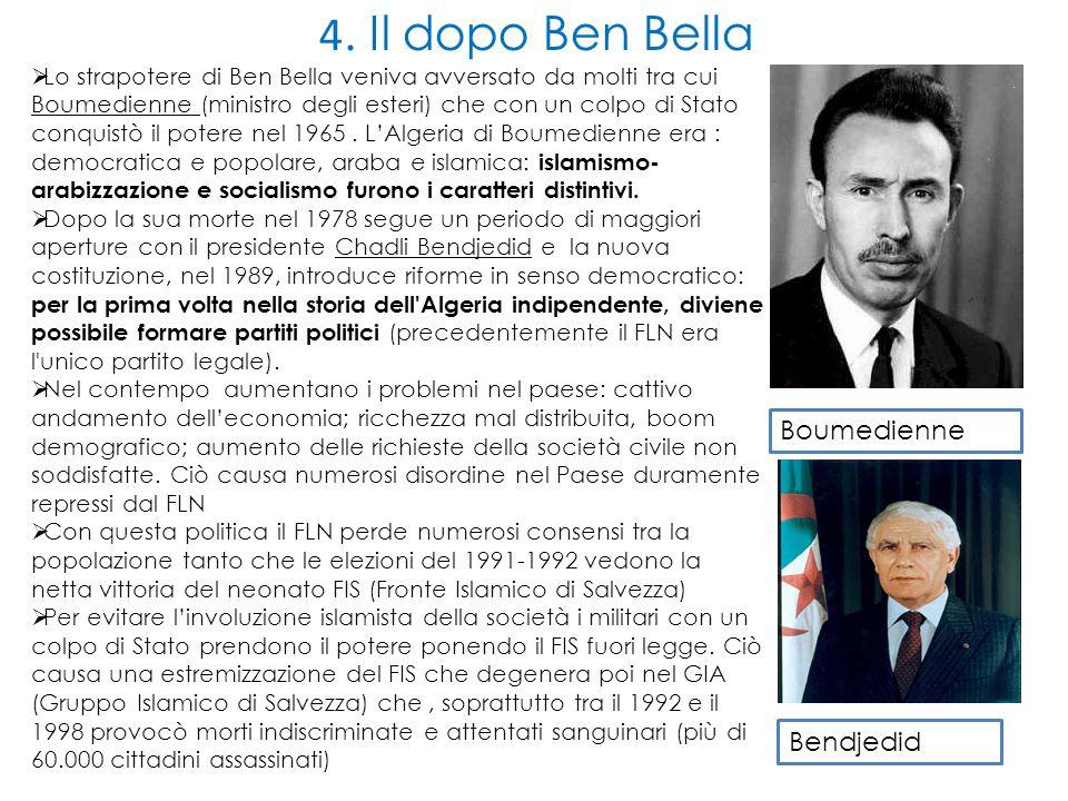  Lo strapotere di Ben Bella veniva avversato da molti tra cui Boumedienne (ministro degli esteri) che con un colpo di Stato conquistò il potere nel 1965.