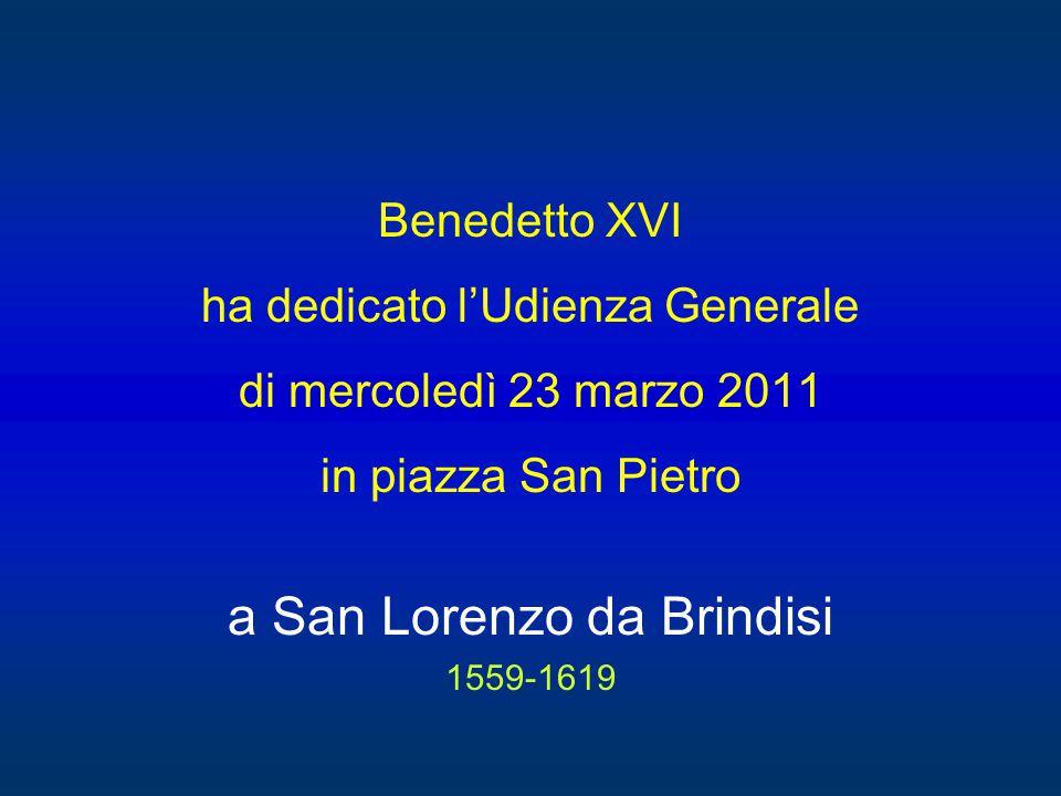 Benedetto XVI ha dedicato l'Udienza Generale di mercoledì 23 marzo 2011 in piazza San Pietro a San Lorenzo da Brindisi 1559-1619