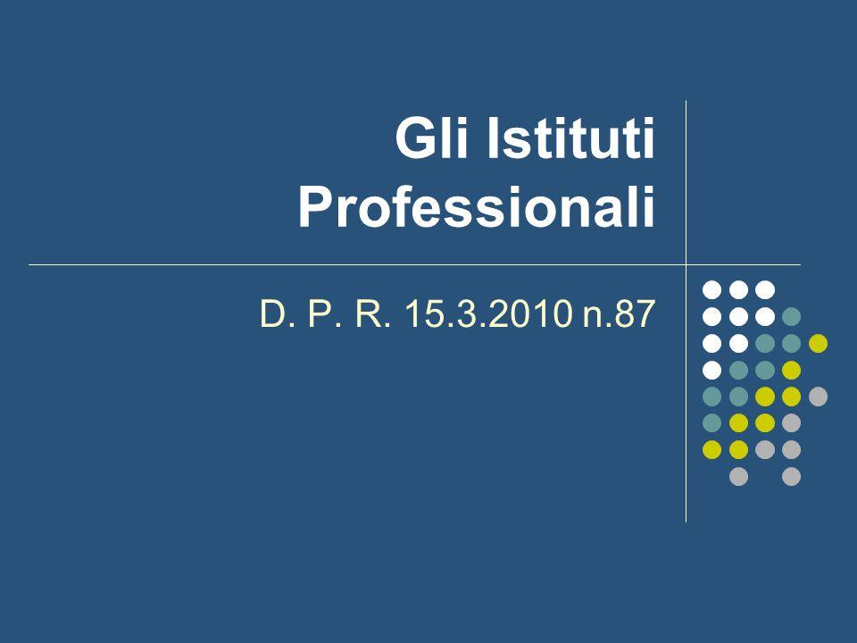 Gli Istituti Professionali D. P. R. 15.3.2010 n.87