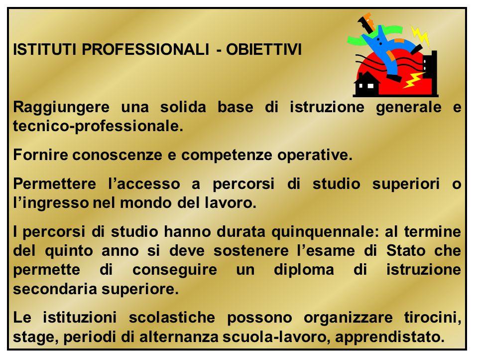 ISTITUTI PROFESSIONALI - OBIETTIVI Raggiungere una solida base di istruzione generale e tecnico-professionale. Fornire conoscenze e competenze operati