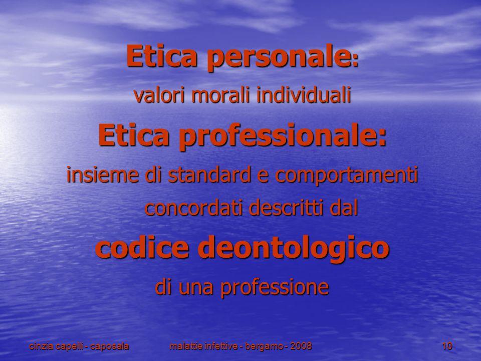cinzia capelli - caposalamalattie infettive - bergamo - 200810 Etica personale : valori morali individuali Etica professionale: insieme di standard e