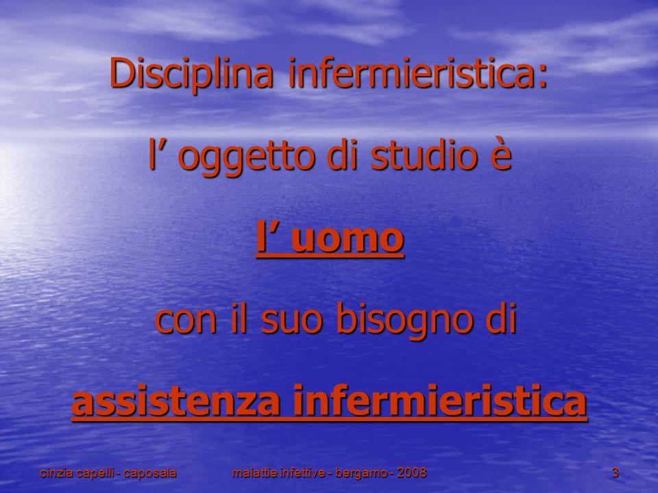 cinzia capelli - caposalamalattie infettive - bergamo - 20083 Disciplina infermieristica: l' oggetto di studio è l' uomo con il suo bisogno di con il