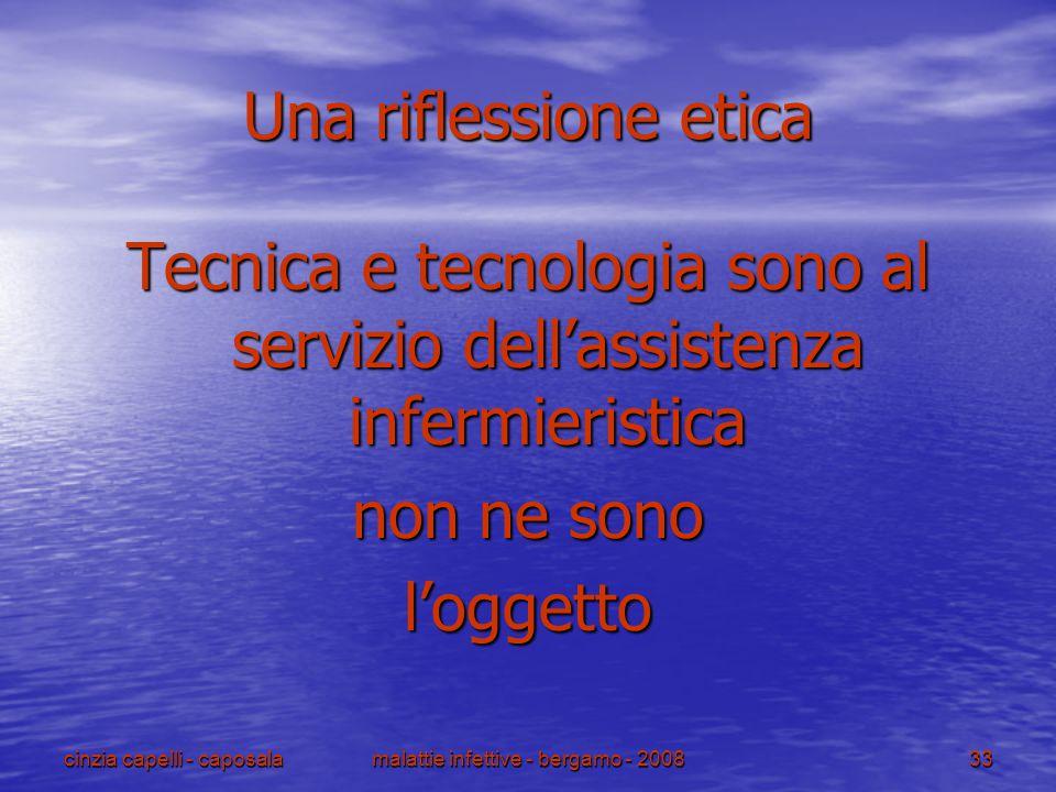 cinzia capelli - caposalamalattie infettive - bergamo - 200833 Una riflessione etica Tecnica e tecnologia sono al servizio dell'assistenza infermieris