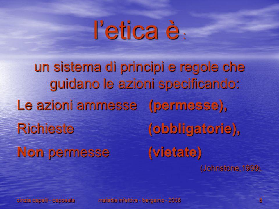 cinzia capelli - caposalamalattie infettive - bergamo - 20088 l'etica è : un sistema di principi e regole che guidano le azioni specificando: Le azion