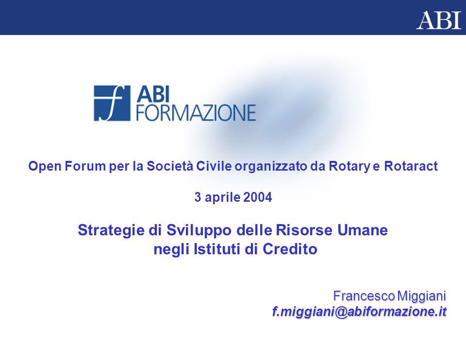 Francesco Miggiani f.miggiani@abiformazione.it Open Forum per la Società Civile organizzato da Rotary e Rotaract 3 aprile 2004 Strategie di Sviluppo d