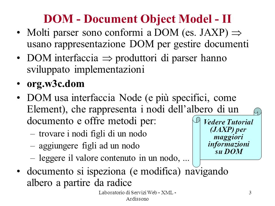 Laboratorio di Servizi Web - XML - Ardissono 3 DOM - Document Object Model - II Molti parser sono conformi a DOM (es.