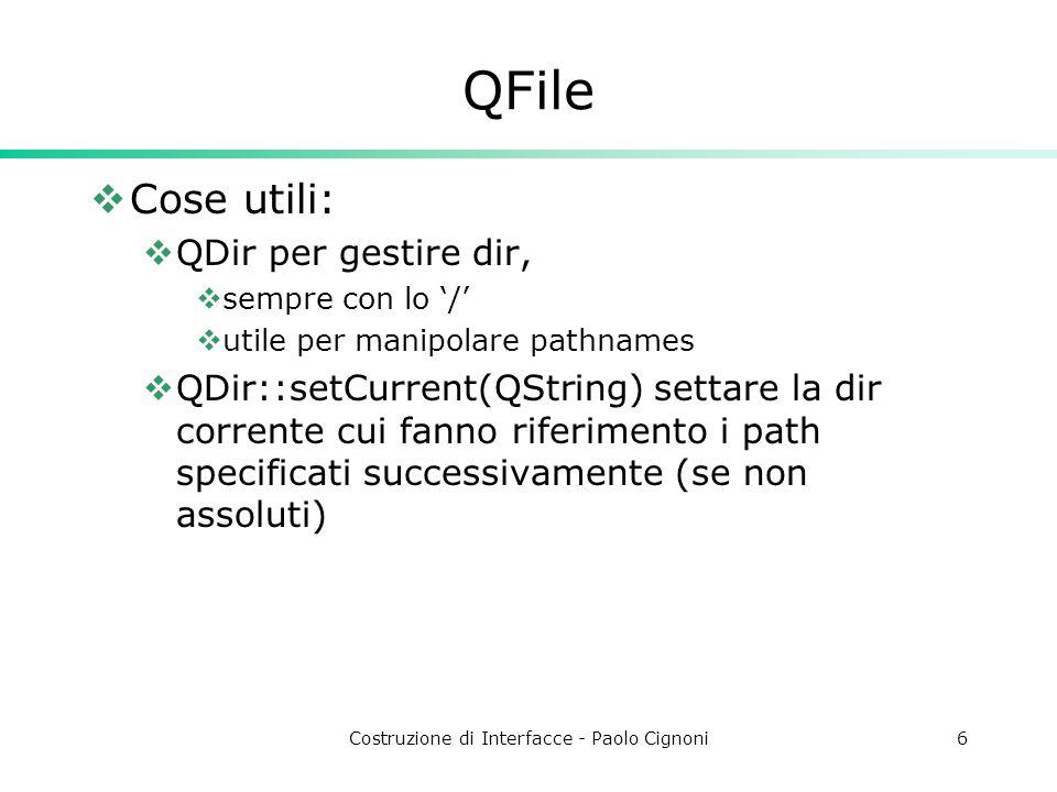Costruzione di Interfacce - Paolo Cignoni17 QDomDocument doc( MyML ); QDomElement root = doc.createElement( MyML ); doc.appendChild( root ); QDomElement tag = doc.createElement( Greeting ); root.appendChild( tag ); QDomText t = doc.createTextNode( Hello World ); tag.appendChild( t ); QString xml = doc.toString();