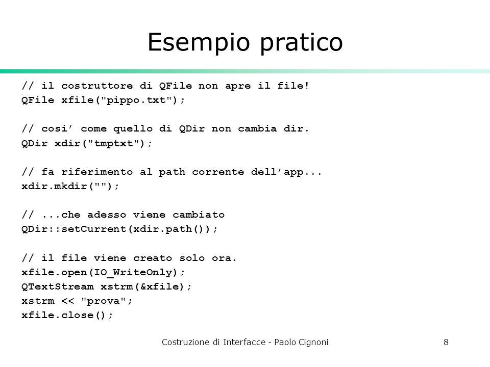Costruzione di Interfacce - Paolo Cignoni8 Esempio pratico // il costruttore di QFile non apre il file.