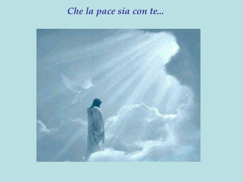 Non temere, figlio mio, io sarò sempre con te Anche quando credi di essere solo…