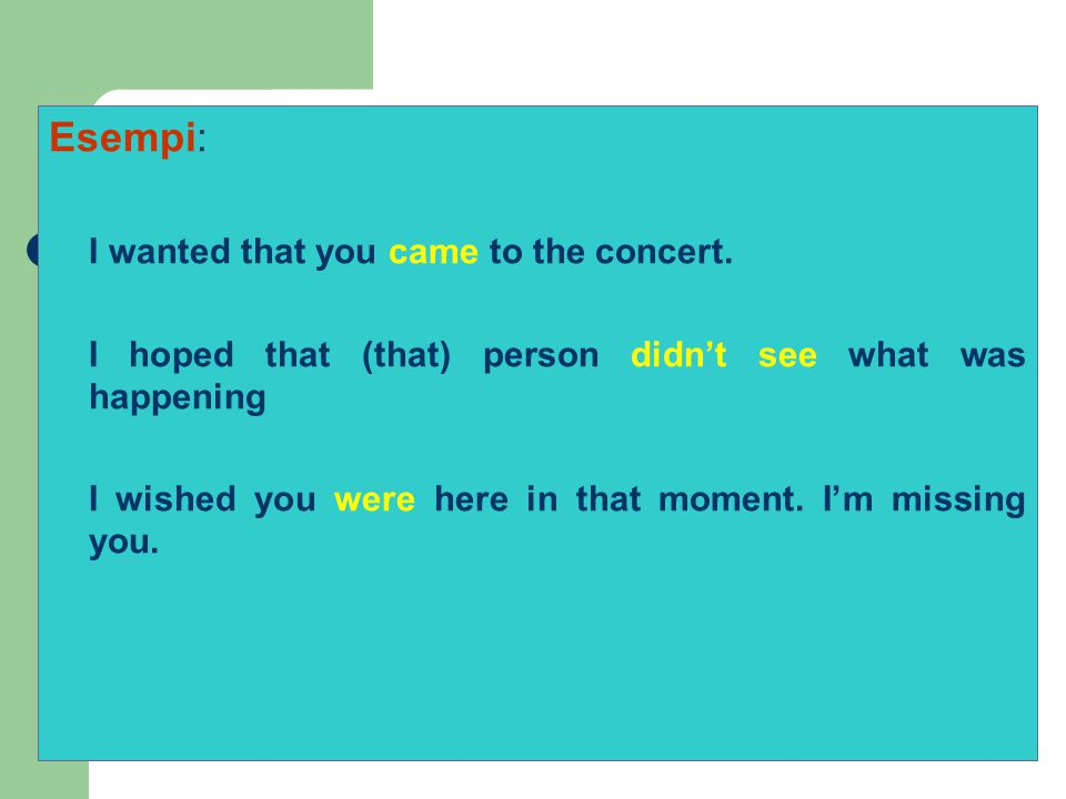 Esempi: I wanted that you came to the concert.