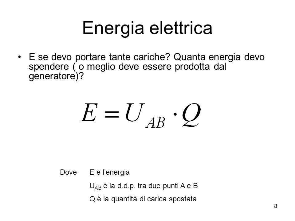 8 Energia elettrica E se devo portare tante cariche? Quanta energia devo spendere ( o meglio deve essere prodotta dal generatore)? Dove E è l'energia