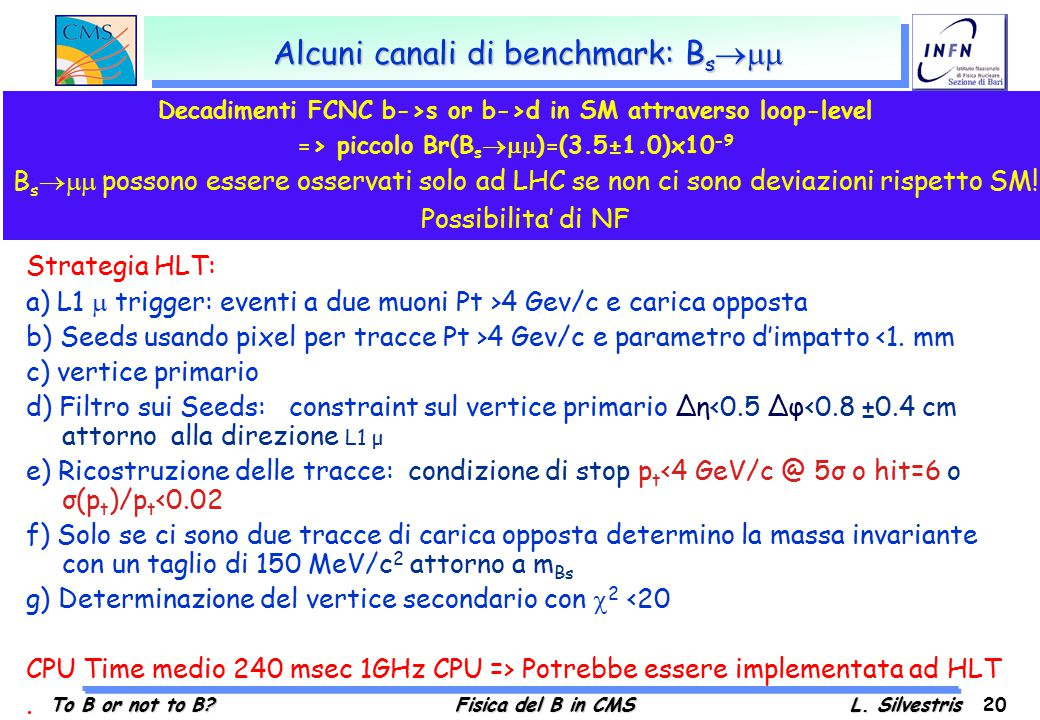 To B or not to B?Fisica del B in CMSL. Silvestris 20 Alcuni canali di benchmark: B s  Strategia HLT: a) L1  trigger: eventi a due muoni Pt >4 Gev/