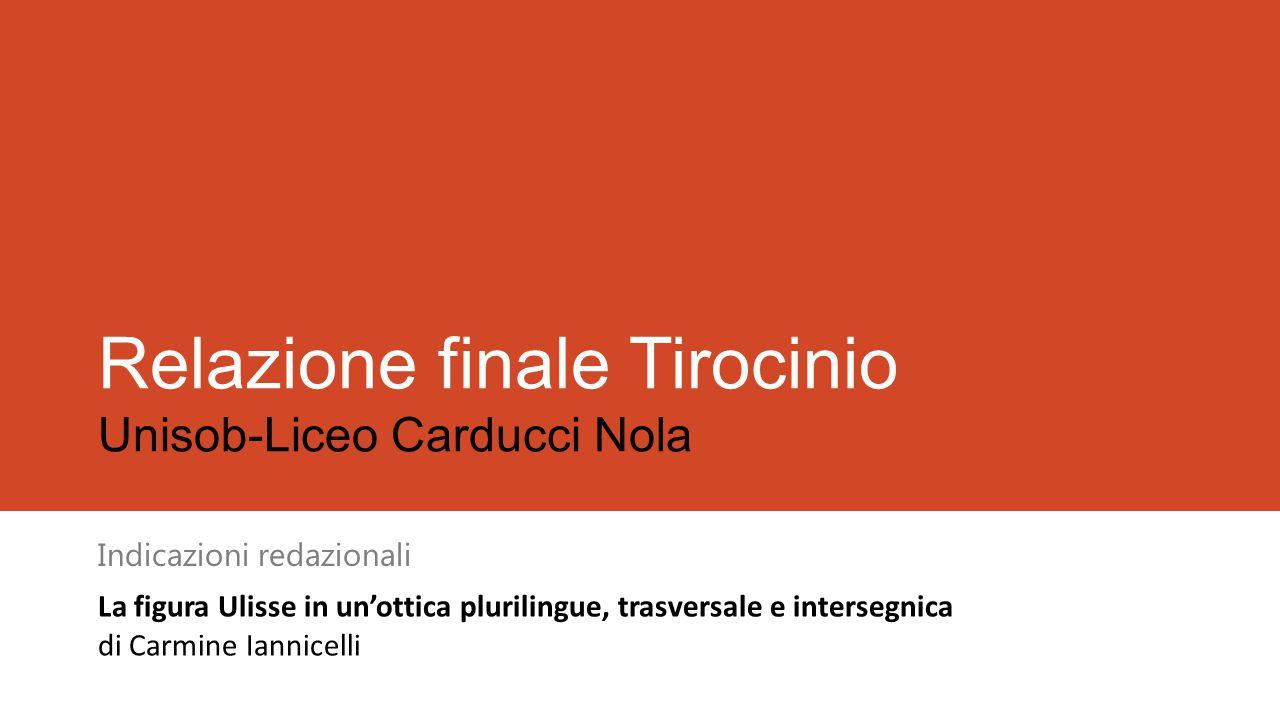 Relazione finale Tirocinio Unisob-Liceo Carducci Nola Indicazioni redazionali La figura Ulisse in un'ottica plurilingue, trasversale e intersegnica di