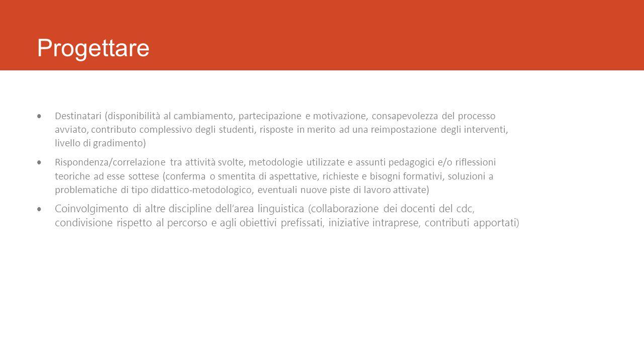 Progettare  Destinatari (disponibilità al cambiamento, partecipazione e motivazione, consapevolezza del processo avviato, contributo complessivo degl