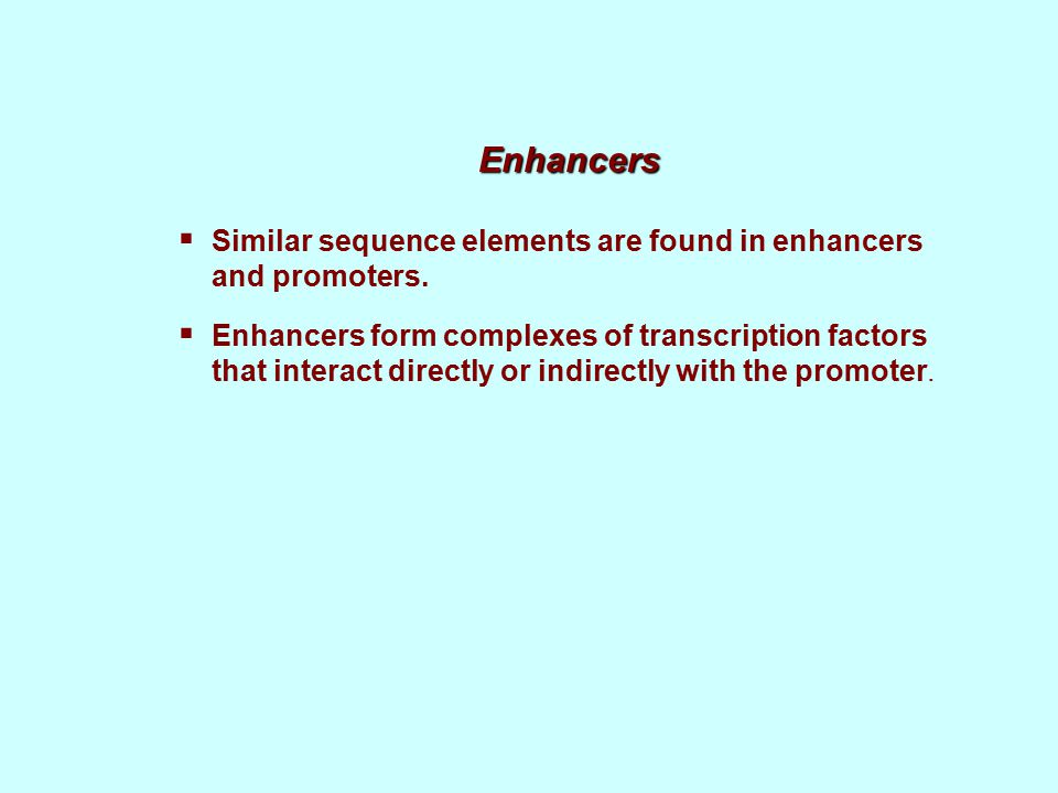 Enhancers  Similar sequence elements are found in enhancers and promoters.